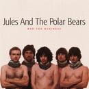 Bad For Business/Jules & The Polar Bears