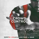 Crowd Control/Dimitri Vegas & Like Mike vs. W&W