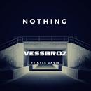 Nothing feat.Kyle Davis/Vessbroz