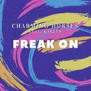 Freak On feat.Karlyn/Charming Horses