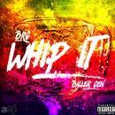 Whip It/BRG x Baller Gen