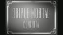 Triple Mortal (Lyric Video)/Conchita