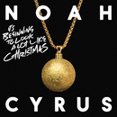 It's Beginning to Look a Lot Like Christmas/Noah Cyrus