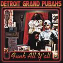 Funk All Y'All/Detroit Grand Pubahs