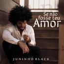 Se Não Fosse Teu Amor/Juninho Black
