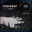 Fireproof (Jello Remix) feat.Teddy Sky/VAX