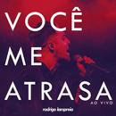 Você Me Atrasa (Ao Vivo)/Rodrigo Lampreia