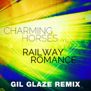 Railway Romance (Gil Glaze Remix)/Charming Horses
