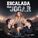 Escalada pra Jogar/Henrique & Diego