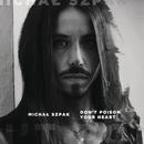 Don't Poison Your Heart/Michal Szpak