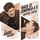 Nada Se Compara a Ti feat.André Valadão/Marcos Freire