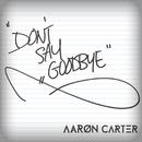 Don't Say Goodbye/Aaron Carter