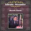Secreto Eterno/Librado Alexander