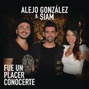 Fue Un Placer Conocerte/Alejandro González & Siam