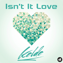 Isn't It Love/Kelde