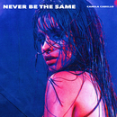 Never Be the Same (Radio Edit)/Camila Cabello