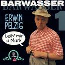 Erwin Pelzig - 1 - Leih' mir a Mark/Barwasser