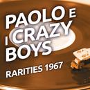 Paolo e I Crazy Boys - Rarities 1967/Paolo & I Crazy Boys