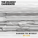 Danger To Myself (Deluxe)/The Unlikely Candidates