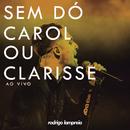 Sem Dó / Carol ou Clarisse (Ao Vivo)/Rodrigo Lampreia