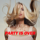 Party Is Over/Wunderwelt