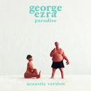 Paradise (Acoustic Version)/George Ezra