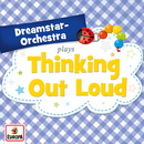 Thinking out Loud/Dreamstar Orchestra