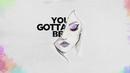 You Gotta Be (Lyric Video)/FTampa, Mobin Master & Kamatos