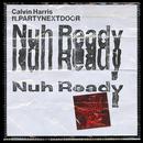 Nuh Ready Nuh Ready feat.PARTYNEXTDOOR/Calvin Harris