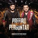 Prefiro Nem Perguntar (Ao Vivo)/Diego & Victor Hugo