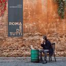 Roma è de tutti/Luca Barbarossa