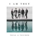 Trial & Triumph/I AM THEY