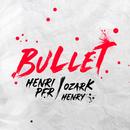 Bullet feat.Ozark Henry/Henri PFR