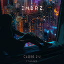 Close 2 U feat.Harvie/EMBRZ