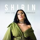 Love Like Chemicals/Shirin