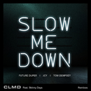 Slow Me Down (Remixes) feat.Skinny Days/CLMD