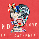 No Love/Salt Cathedral