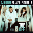 Top Off feat.JAY Z & Future & Beyoncé/DJ Khaled