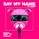Say My Name feat.IMAN/Digital Farm Animals