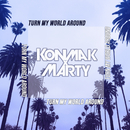 Turn My World Around/Konmak x Marty