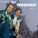 15 Éxitos de Los Troqueros, Vol.1/Los Troqueros