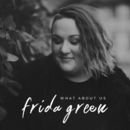What About Us/Frida Green
