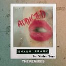 Addicted (The Remixes)/Shaun Frank & Violet Days