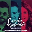 Cancela o Sentimento feat.Marília Mendonça/Marcos & Belutti