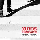 Fim do Mundo/Xutos & Pontapés