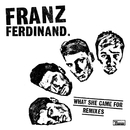 What She Came For (Remixes)/Franz Ferdinand