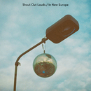 In New Europe/Shout Out Louds