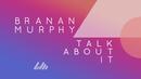 Talk About It (Official Lyric Video)/Branan Murphy
