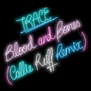 Blood and Bones (Callie Reiff Remix)/TRACE