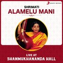 Live at Shanmukhananda Hall/Shrimati Alamelu Mani